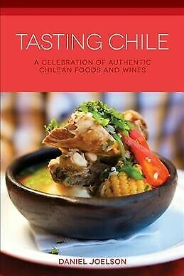 Tasting Chile  A Celebration of Authentic Chilean Foods and Wines Paperback-
