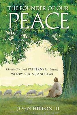 The Founder of Our Peace Christ-Centered Patterns for Eas- by John Hilton III