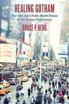 Healing Gotham New York Citys Public Health Policies for - by Berg Bruce F-