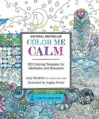 Color Me Calm 100 Coloring Templates for Meditation and Relaxation A Zen Color