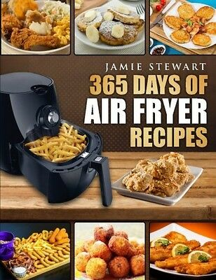 365 Days of Air Fryer Recipes Quick and Easy Recipes to Fry Bake and Grill