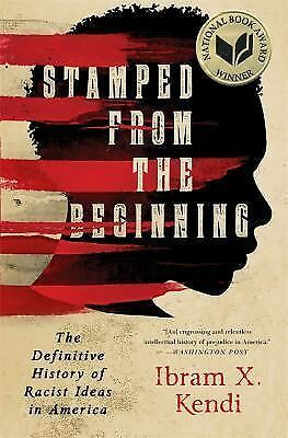 Stamped from the Beginning The Definitive History of Racist Ideas in America N