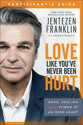 Love Like Youve Never Been Hurt Participants Guide by Jentezen Franklin Paperb