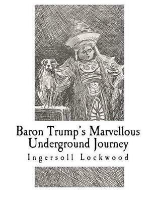 Baron Trumps Marvellous Underground Journey by Ingersoll Lockwood English Pap