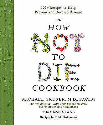 The How Not to Die Cookbook  100- Recipes to Help Prevent and Reverse Disease b