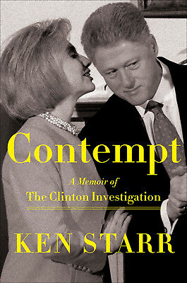 Contempt  A Memoir of the Clinton Years by Ken Starr 2018 Hardcover