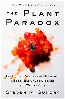 The Plant Paradox The Hidden Dangers in Healthy Foods That Cause Disease and