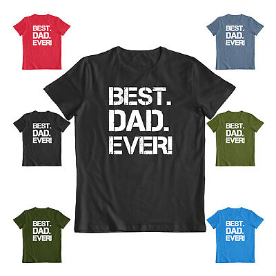 Best Dad EVER Great fathers day casual Tee Funny Mens Gift T-shirt