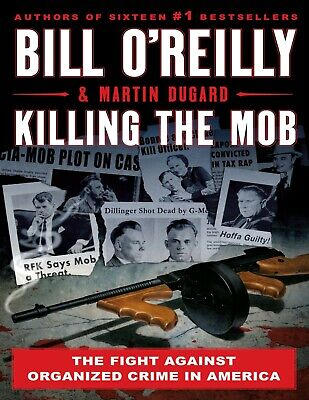 Killing the Mob The Fight Against Organized Crime in America by Bill OReilly
