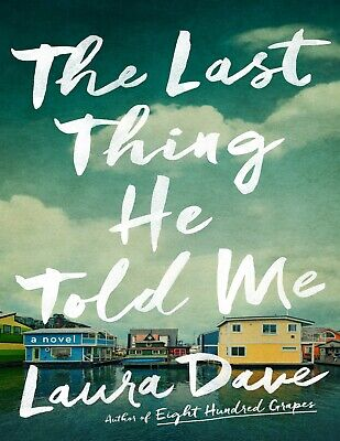 The Last Thing He Told Me A Novel by Laura Dave
