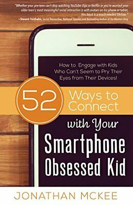 52 Ways to Connect with Your Smartphone Obsessed Kid: How ... by McKee, Jonathan