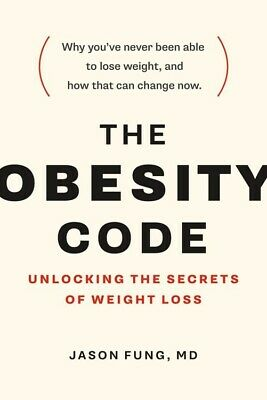 The Obesity Code  Unlocking the Secrets of Weight Loss by Jason Fung