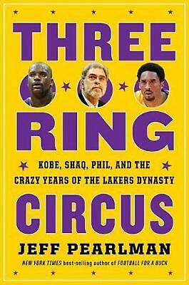 Three-Ring Circus Shaq Kobe Phil and the Crazy Years of the Lakers Dynasty b
