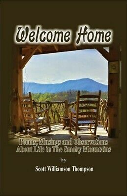 Welcome Home Poems Musings and Observations of Life In The Smoky Mountains Pa