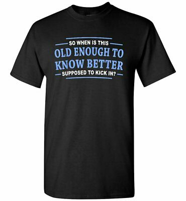 So When Is This Old Enough To Know Better - Simple Style For Men Women T-Shirt