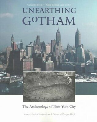 Unearthing Gotham  The Archaeology of New York City Paperback by Cantwell -