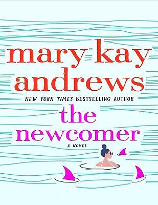 The Newcomer A Novel by Mary Kay Andrews 2021