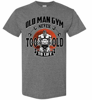 Fitness Weight Lifting Old Man Never Too Old To Lift - T-Shirt For Men S-3XL