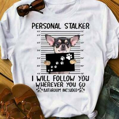 Personal Stalker I Will Follow You Wherever You Go Dog Lovers T-Shirt Gift
