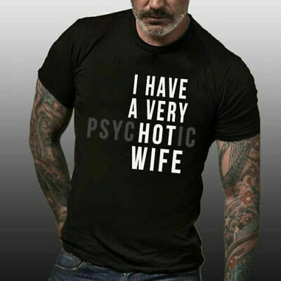 Funny Married Couple I Have A Psychotic Wife T-Shirt Funny Style Gift For Men