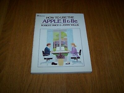 HOW TO USE THE APPLE II - IIE BOOK BY PRICE - WILLIS  DILITHIUM PRESS 1984