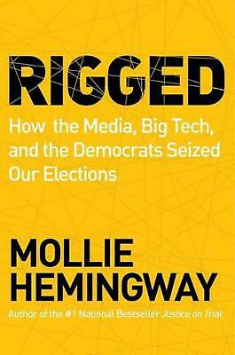 Rigged How the Media Big Tech and the Democrats Seized Our Elections by Molli