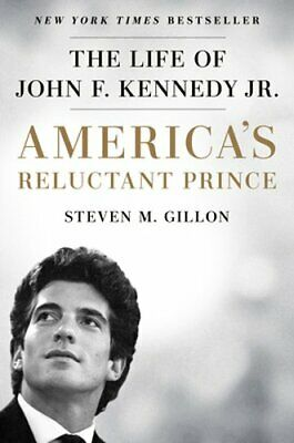 Americas Reluctant Prince The Life of John F- Kennedy Jr- by Steven M Gillon