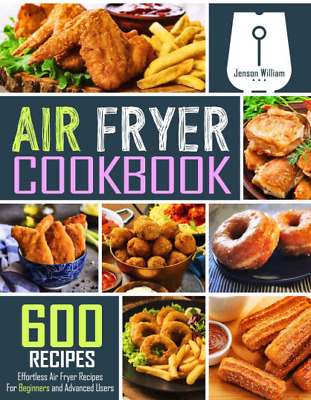 Air Fryer Cookbook  600 Effortless Air Fryer Recipes for Beginners and Advanced
