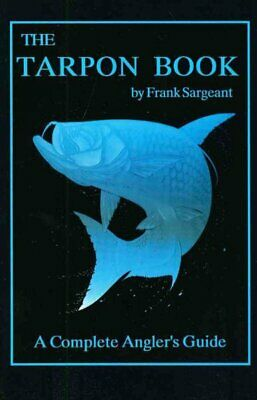 Tarpon Book  A Complete Anglers Guide Paperback by Sargeant Frank Brand -