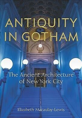 Antiquity in Gotham  The Ancient Architecture of New York City Hardcover by-