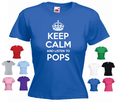 KEEP CALM AND LISTEN TO POPS FUNNY LADIES GIRLS DAUGHTER WOMANS T SHIRT