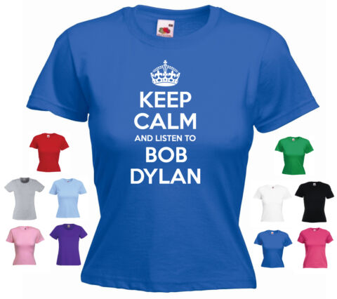 KEEP CALM AND LISTEN TO BOB DYLAN LADIES GIRLS FUNNY T SHIRT
