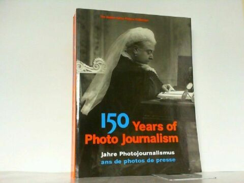 150 YEARS OF PHOTOJOURNALISM 150 JAHRE PHOTOJOURNALISMUS 150 ANS DE PHOTOS DE