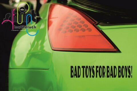 A 652 BAD TOYS FOR BAD BOYS SPRUCH AUFKLEBER STICKER AUTOAUFKLEBER TUNING AUTO