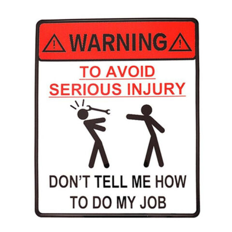WARNING TO AVOID SERIOUS INJURY DONT TELL ME HOW TO DO MY JOB CAR STICKER WH