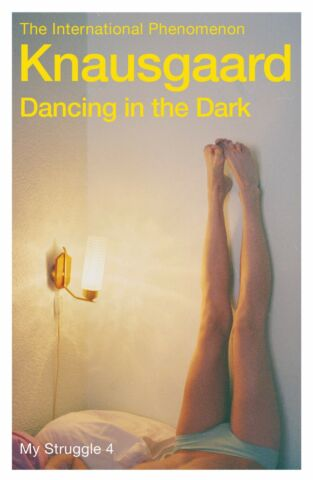 DANCING IN THE DARK MY STRUGGLE BOOK 4 BY KARL OVE KNAUSGAARD PAPERBACK 2015