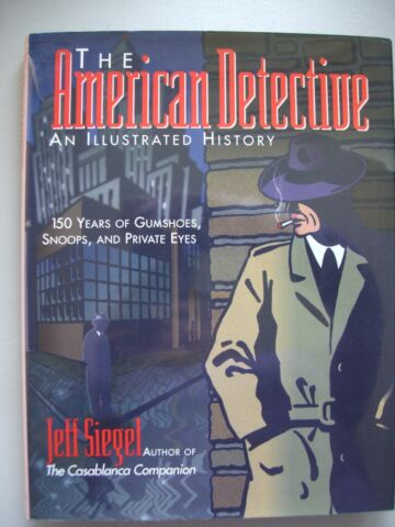 THE AMERICAN DETECTIVE AN ILLUSTRATED HISTORY 150 YEARS OF GUMSHOES SNOOPS