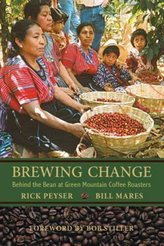 Brewing Change: Behind the Bean at Green Mountain Coffee Roasters by Peyser Ri