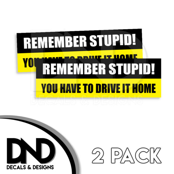 Remember You Have to Drive Home Decal Sticker Funny For 4WD Truck Damp;D 2Pk 8x2.5 $2.99
