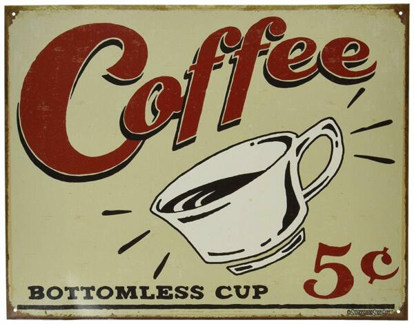 Bottomless Cup 5 Cents Coffee TIN SIGN 16quot;W x 12.5quot;H
