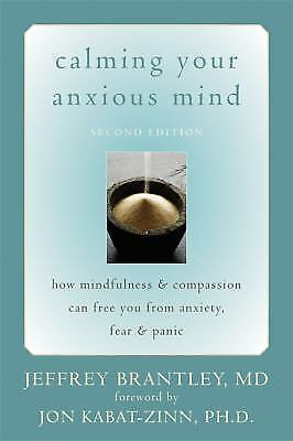 Calming Your Anxious Mind: How Mindfulness and Compassion Can Free You from Anxi