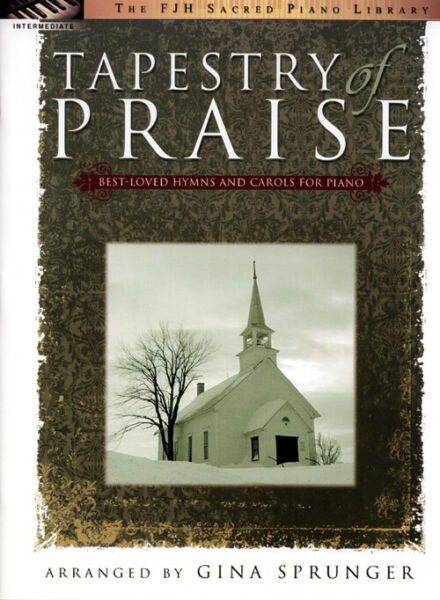 Tapestry of Praise Best Loved Hymns and Carols for Piano Solo FJH Music