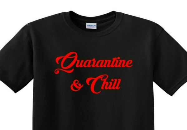 Quarantine amp; Chill T Shirt Social Distancing Virus Pandemic Stay Home Funny $13.99