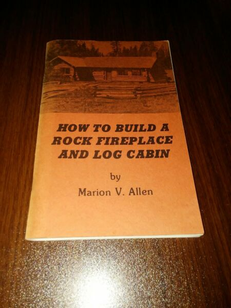 How To Build A Rock Fireplace And Log Cabin By Marion V. Allen. 1978