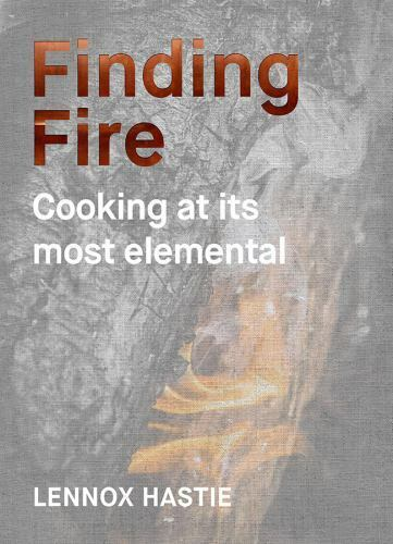 Finding Fire: Cooking at its Most Elemental by Hastie Lennox in Used Good