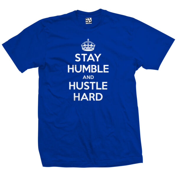 Stay Humble and Hustle Hard T-Shirt - Motivation Inspiration - All Size