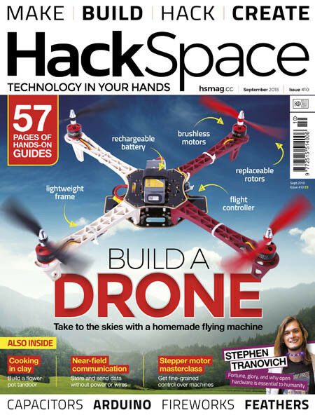 Hack Space Magazine September 2018 Issue 10 Build A Drone