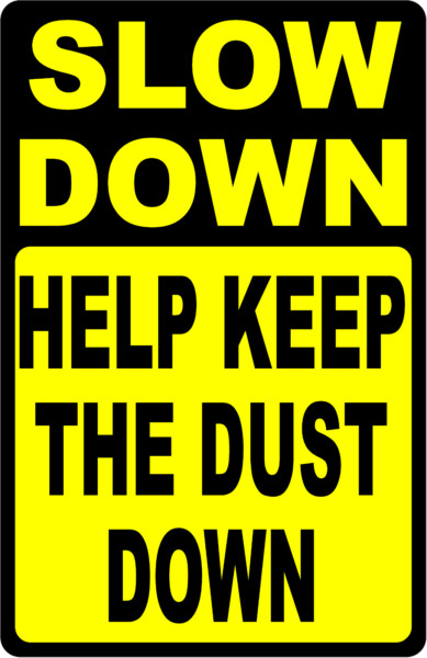 Slow Down Help Keep the Dust Down Sign. Size Options. Dusty Roads Rural Dirt $22.99