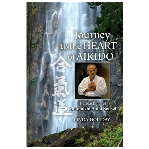 Journey to the Heart of Aikido: The Teachings of Motomichi Anno Sensei Holiday