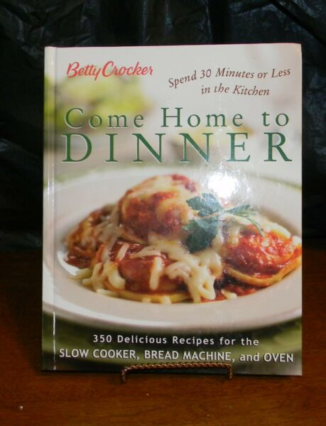 Betty Crocker quot;Come Home to Dinnerquot; Recipes for Slow Cookers Bread Machines